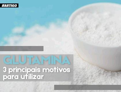 Glutamina : 3 motivos essenciais para você utilizar !